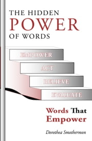 The Hidden Power of Words - Words That Empower ebook by Dorothea Smothermon