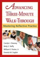 Advancing the Three-Minute Walk-Through ebook by Carolyn J. Downey,Betty E. Steffy,Dr. William K. Poston,Fenwick W. English