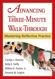 Advancing the Three-Minute Walk-Through - Mastering Reflective Practice ebook by Carolyn J. Downey,Betty E. Steffy,Dr. William K. Poston,Fenwick W. English