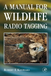 A Manual for Wildlife Radio Tagging ebook by Kenward, Robert E.