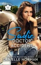 Sadie, Doctor Accident ebook by Danielle Norman