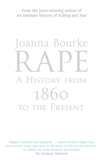 Rape: A History From 1860 To The Present ebook by Professor Joanna Bourke