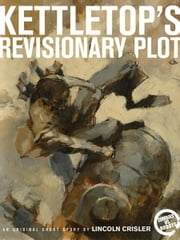 Zombies vs. Robots: Kettletop's Revisionary Plot ebook by Lincoln Crisler; Wood, Ashley; Ryall, Chris