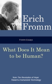 Fromm Essays: What Does it Mean to be Human? ebook by Erich Fromm