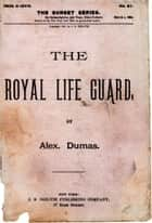 The Royal Life Guard (Illustrated) ebook by Alexander Dumas