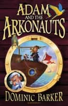 Adam and the Arkonauts ebook by Dominic Barker