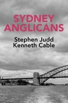 Sydney Anglicans ebook by Stephen Judd, Kenneth Cable