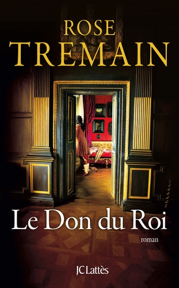 Le Don du Roi ebook by Rose Tremain
