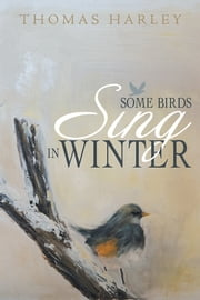 Some Birds Sing in Winter - Finding Joy in the Depths of Affliction ebook by Thomas Harley
