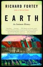 Earth - An Intimate History ebook by Richard Fortey