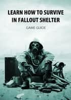 Learn How to Survive in Fallout Shelter ebook by Game Ultımate
