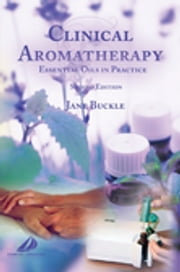 Clinical Aromatherapy E-Book - Essential Oils in Practice ebook by Jane Buckle, PhD, RN