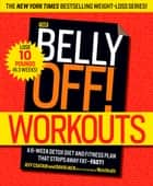 The Belly Off! Workouts - A 6-Week Detox Diet and Fitness Plan That Strips Away Fat--Fast! ebook by Jeff Csatari, David Jack
