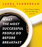 What the Most Successful People Do Before Breakfast ebook by Laura Vanderkam