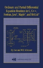 Ordinary and Partial Differential Equation Routines in C, C++, Fortran, Java, Maple, and MATLAB ebook by Lee, H.J.