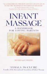 Infant Massage--Revised Edition - A Handbook for Loving Parents ebook by Vimala Schneider McClure