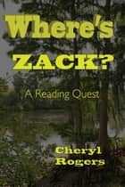 Where's Zack? A Reading Quest ebook by Cheryl Rogers