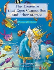 The Treasure That Eyes Cannot See and Other Stories - Precious Gift Series ebook by Kate & Lilly Aleksovs, Nadejda Hristova