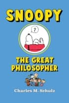 Snoopy the Great Philosopher ebook by Charles M. Schulz