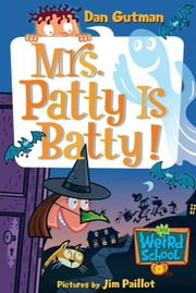 My Weird School #13: Mrs. Patty Is Batty! ebook by Dan Gutman,Jim Paillot