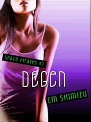Degen - an erotic space opera short ebook by Em Shimizu