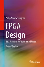 FPGA Design - Best Practices for Team-based Reuse ebook by Philip Andrew Simpson