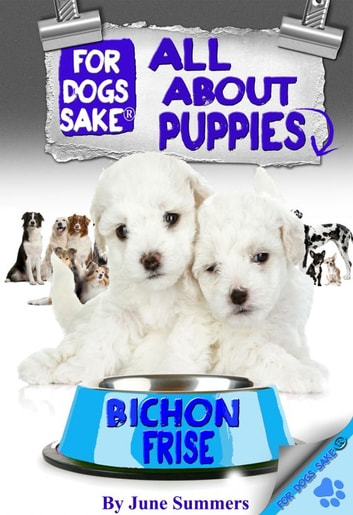 All About Bichon-Frise Puppies ebook by June Summers
