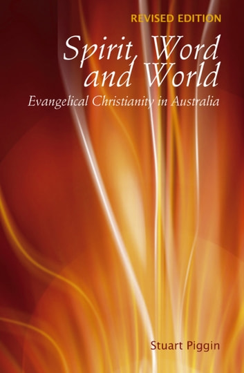 Spirit, Word and World - Evangelical Christianity in Australia ebook by Stuart Piggin