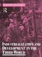 Industrialization and Development in the Third World ebook by Rajesh Chandra