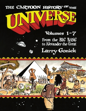 The Cartoon History of the Universe - Volumes 1-7: From the Big Bang to Alexander the Great ebook by Larry Gonick