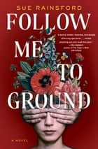 Follow Me to Ground - A Novel ebook by Sue Rainsford