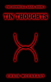 Tin Thoughts - The Downfall Saga, #2 ebook by Chris McCready