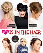 Love is in the hair (E-boek - ePub-formaat) - mooie opsteekkapsels voor elke gelegenheid ebook by Maite Jaspers