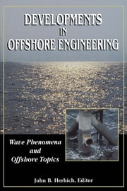Developments in Offshore Engineering: Wave Phenomena and Offshore Topics: Wave Phenomena and Offshore Topics ebook by Herbich, John B.