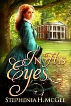 In His Eyes ebook by Stephenia H. McGee
