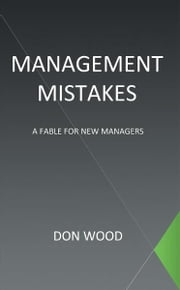 Management Mistakes - A Fable For New Managers ebook by Don Wood