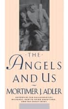 Angels and Us ebook by Mortimer J. Adler