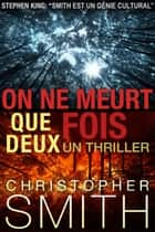 On Ne Meurt Que Deux Fois eBook by Christopher Smith