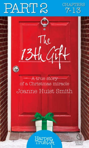 The 13th Gift: Part Two (HarperTrue Life – A Short Read) ebook by Joanne Huist Smith