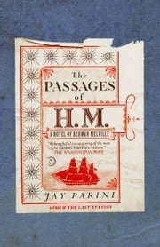 The Passages of H. M. - A Novel of Herman Melville ebook by Jay Parini