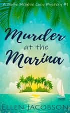 Murder at the Marina - A Quirky Cozy Mystery ebook by Ellen Jacobson