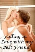 Falling in Love with my Best Friend - a contemporary romance ebook by Jessica Palmer