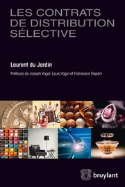 Les contrats de distribution sélective ebook by Laurent du Jardin,Francesco Trapani,Joseph Vogel,Louis Vogel