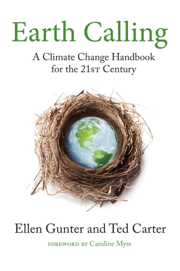 Earth Calling - A Climate Change Handbook for the 21st Century ebook by Ellen Gunter,Ted Carter
