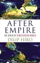 After Empire ebook by Dilip Hiro