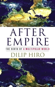 After Empire - The Birth of a Multipolar World ebook by Dilip Hiro
