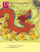 D is for Dragon Dance eBook by Ying Chang Compestine, YongSheng Xuan