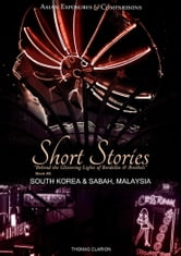 Bordellos and Brothels: South Korea & Sabah, Malaysia - Asian Exposures & Comparisons: Short Stories ebook by Thomas Clarion