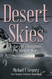 "Desert Skies - A story of ""Champions"" in the Gulf War ebook by Michael T. Gregory"
