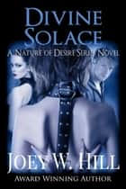 Divine Solace - A Nature of Desire Series Novel ebook by Joey W. Hill